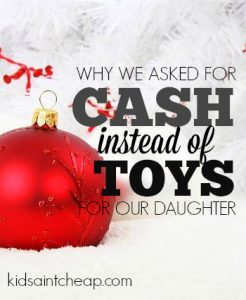 This year we asked family and friend not to buy toys for our daughter but instead give a small amount of cash. Here's why.