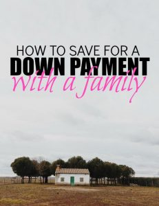 Saving for a downpayment when you have the responsibilities of a family isn't easy but is doable. Here are some helpful tips.