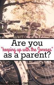 For the first time I've felt pressure to maintain appearances for my daughter. So I wonder, are you, too, keep up with the Joneses as a parent?