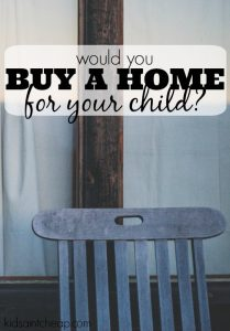 While paying for your child's college is noble if you can do so is there ever any reason to buy a home for your child? Let us know what you think!