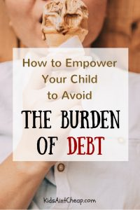 How to empower your kids to avoid the burden of debt when they grow up!