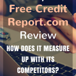 My FreeCreditReport.com Review: How Does It Measure Up With Its Competitors?